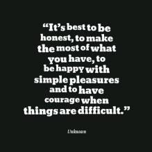 honest make best happy simple pleasures courage difficult wisdom